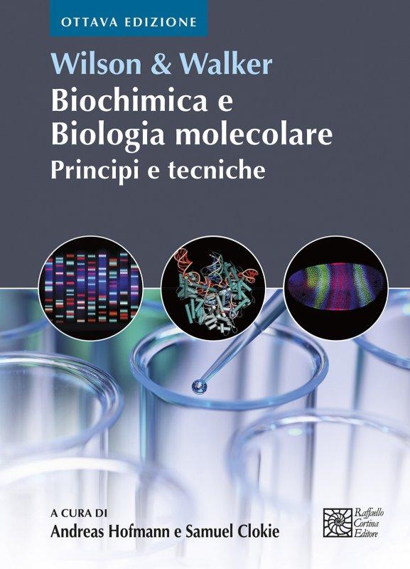 Wilson & Walker. Biochimica e Biologia molecolare